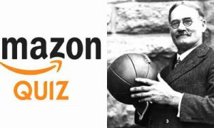Amazon Quiz asks James Naismith, recently featured in a google doodle, was the inventor of which game? Options; A. Football B. Basketball C. Cricket D. Golf